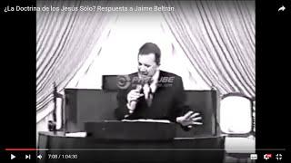 ¿La Doctrina de los Jesús Sólo? Respuesta a Jaime Beltrán