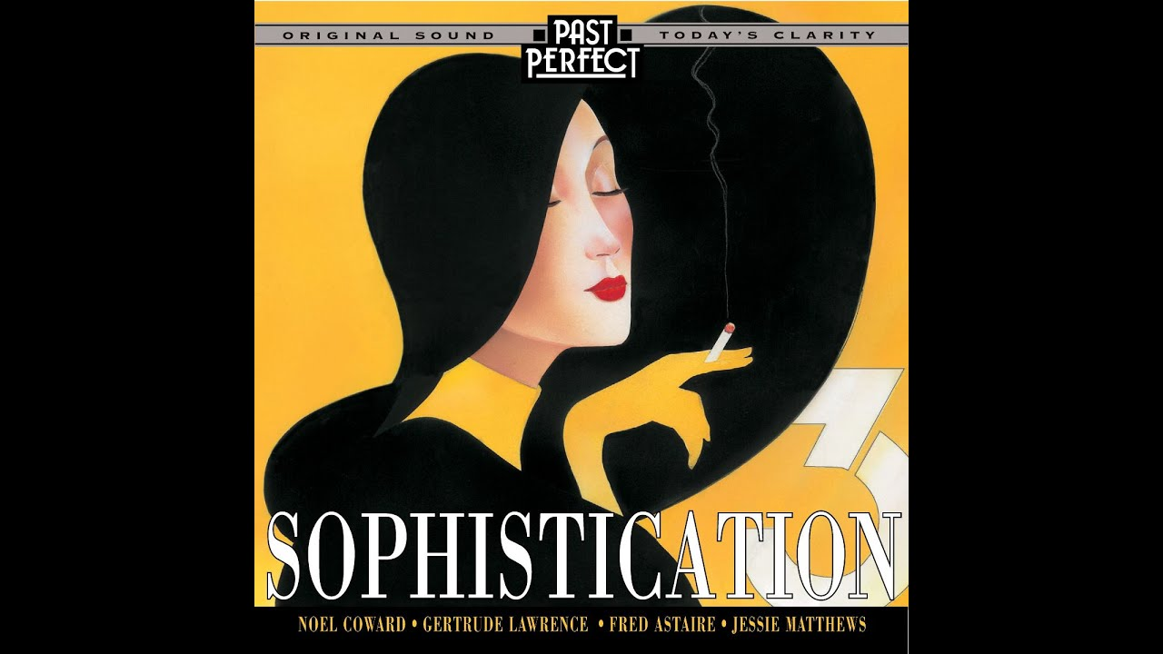 Sophistication 3 More Vintage Music With Style From The 1930s 40s Past Perfect With Noël Coward Youtube