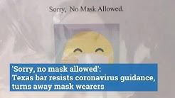 Sorry, no mask allowed': Texas bar resists coronavirus guidance, turns away mask wearers