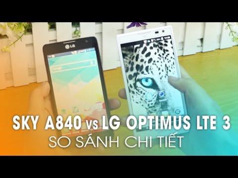 LG LTE 3 vs SKY A840 -  Video so sánh chi tiết 2 sản phẩm