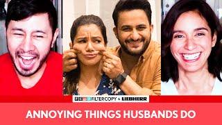 FILTERCOPY: ANNOYING THINGS HUSBANDS DO | Ft. Nidhi Singh & Veer Rajwant Singh | Reaction!