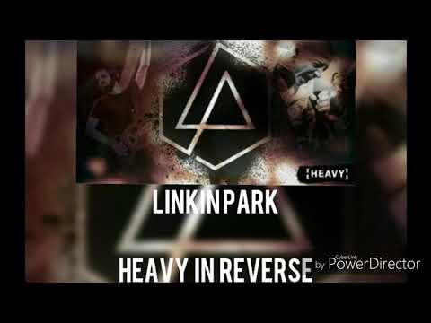 Heavy (in reverse) - Linkin park (feat Kiiara)