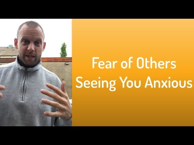 Got Fear of Others Seeing You Anxious? Here's How To Get Rid Of It
