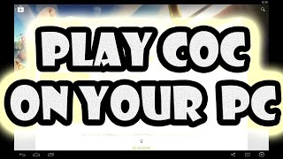 How To Play Clash Of Clans On Your Windows/PC Or Mac - Easiest Way 2014