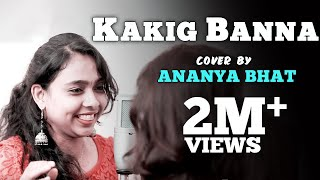 Kakig Banna Cover by Ananya Bhat