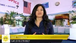 Hot Tropics San Lorenzo, CA - RemarkableFive Star Review
