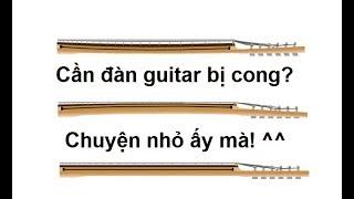 Hướng dẫn khắc phục lỗi cong cần đàn guitar