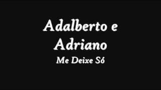 Adalberto e Adriano- Me Deixe Só