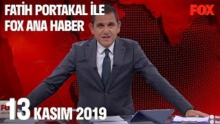 13 Kasım 2019 Fatih Portakal ile FOX Ana Haber