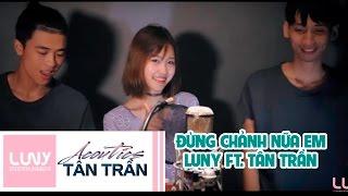 [Clip Acoutics] Đừng chảnh nữa em - Luny ft. Tân Trần