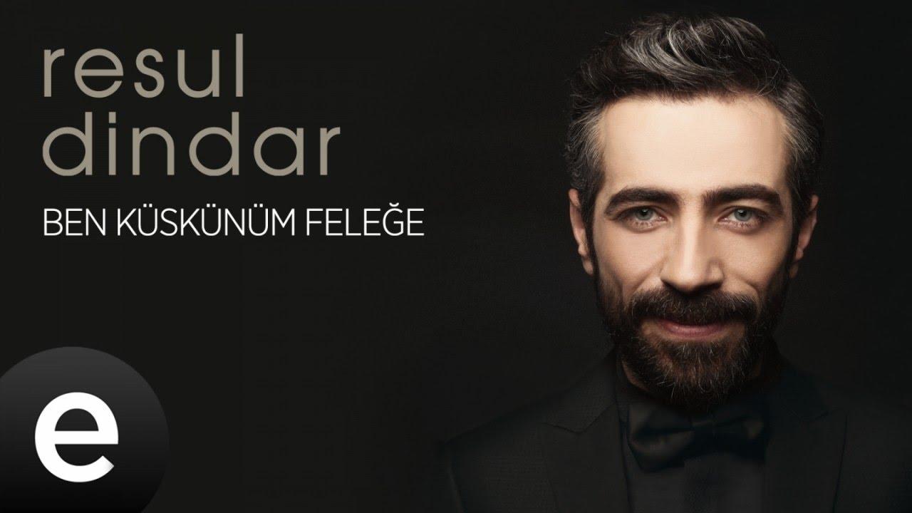 Resul Dindar  Ben Küskünüm Feleğe  Official Audio aşkımeşk resuldindar  Esen Müzik