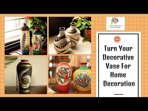 Turn Your Decorative Vase For Home Decoration