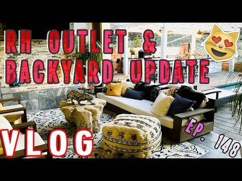 RH OUTLET & BACKYARD UPDATE - VLOG EP. 148