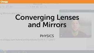 Converging Mirrors and Lens | Physics | Chegg Tutors