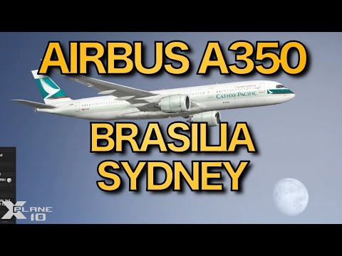 LONG ASS FLIGHT | Brasilia - Sydney SBBR-YSSY | Airbus A350-900 | X-PLANE | 7 Nov 2015