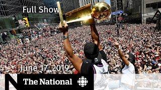 The National for June 17, 2019 — Raptors Parade, Toronto Shooting, Uninsurable Homes