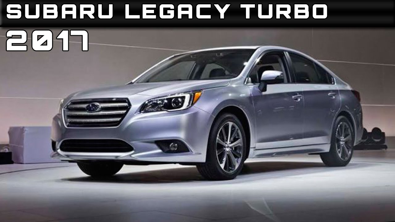 2017 Subaru Legacy Turbo Review Rendered Price Specs Release Date