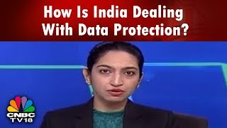 How Is India Dealing With Data Protection? | GDPR's Impact On Indian Cos | CNBC TV18
