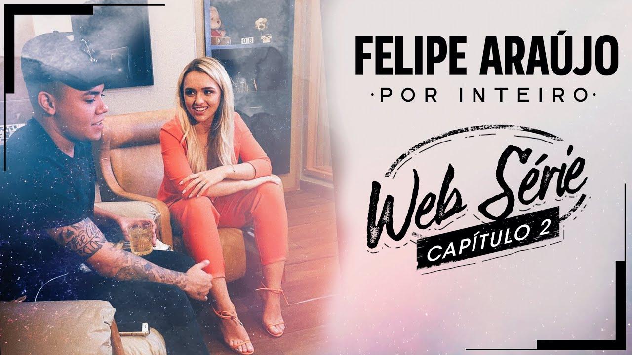 Felipe Araújo - Websérie Por Inteiro - Capítulo 02