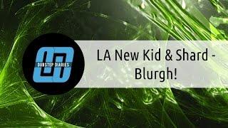 LA New Kid & Shard - Blurgh! [Dubstep Diaries Exclusive]