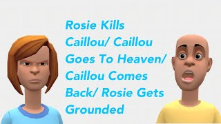 Rosie Kills Caillou Caillou Goes To Heaven Caillou Comes Back Rosie Gets Grounded