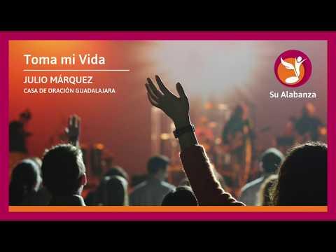 Toma mi Vida  - Julio Márquez  - Casa de Oración