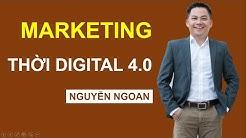 Marketing thời Digital 4.0 cực hay_ chuyên gia Nguyễn Ngoan