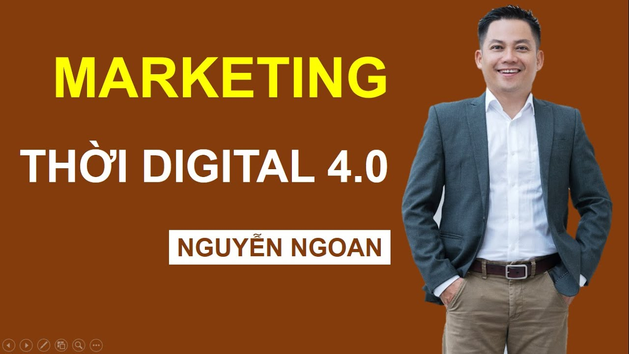 Marketing Thời Digital 4.0 (cực hay) _ NGUYỄN NGOAN
