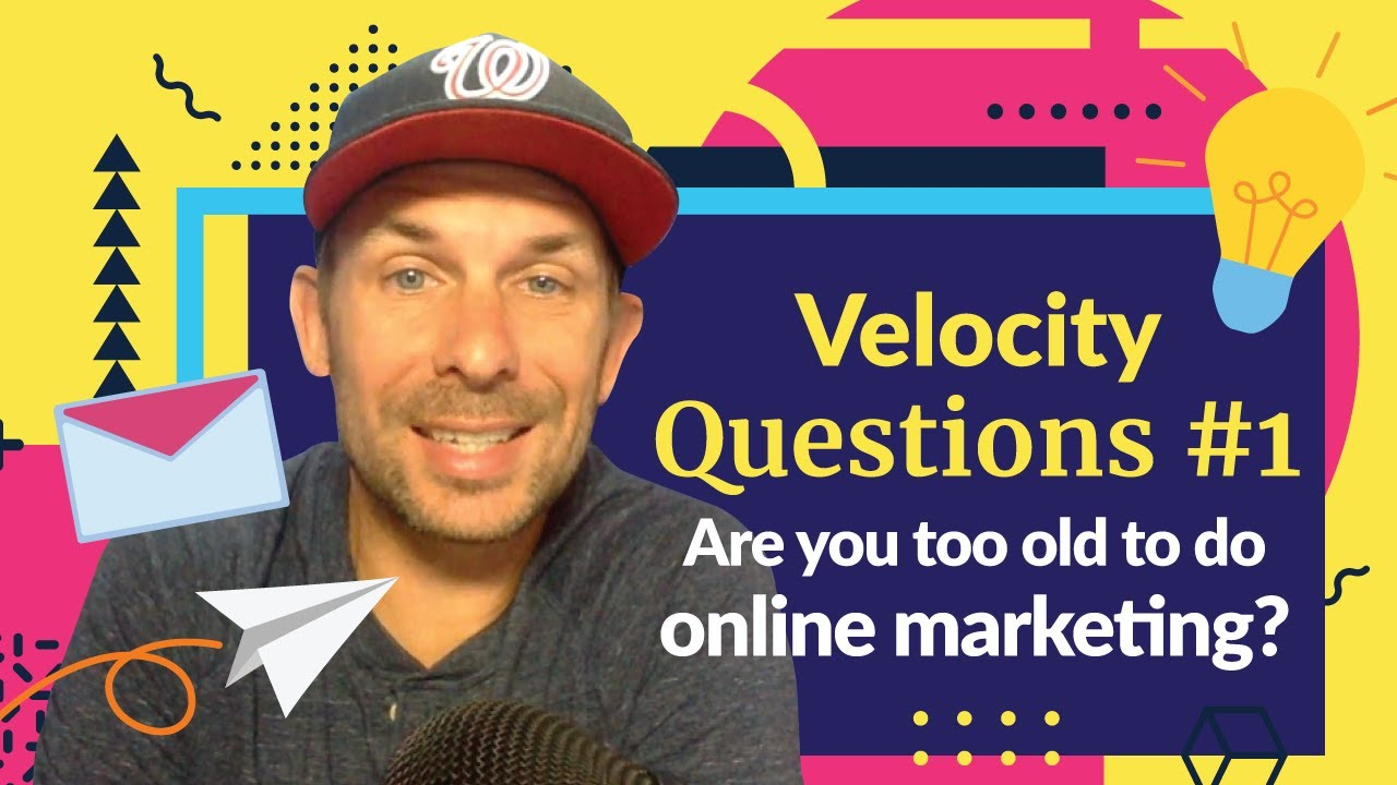 Am I Too Old To Start Marketing My Business Online? | Velocity Questions #1