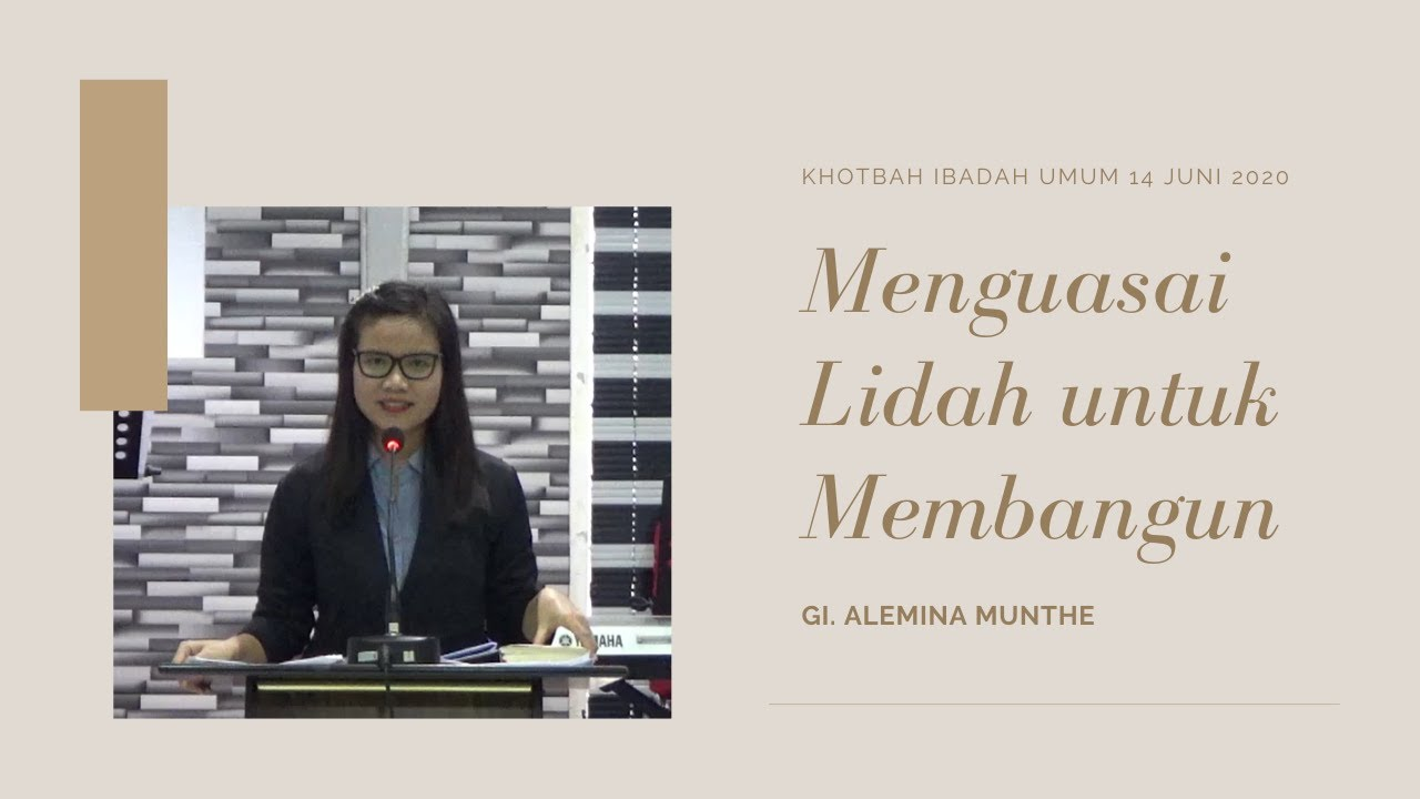 Khotbah Ibadah Umum 14 Juni 2020 - Menguasai Lidah untuk Membangun (GI. Alemina Munthe)