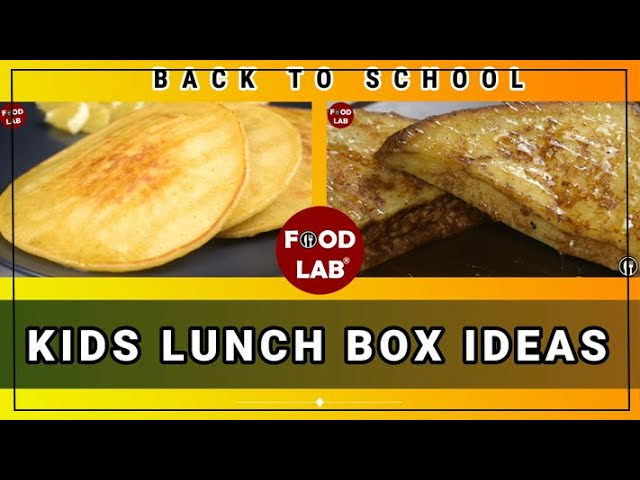 Quick and Easy Recipes for Kids Lunch Box  | Kids Lunch Box Ideas | Food Lab