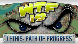 ► WTF Is... - Lethis: Path of Progress ?