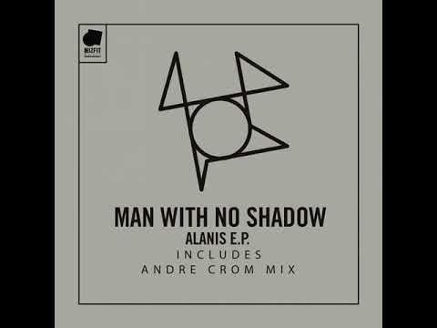 Man With No Shadow - Alanis (Original Mix)