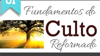 Fundamentos do Culto Reformado - Parte 01