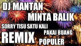 "Download DJ MANTAN MINTA BALIK SORRY  TISU SATU KALI PAKAI BUANG "" REMIX  POPULER """