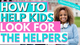 HOW TO HELP KIDS LOOK FOR THE HELPERS!!