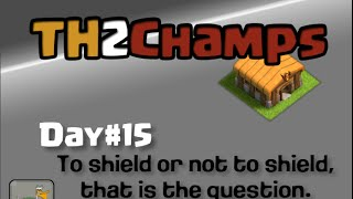 """Clash of Clans TH2 to Champions, Day#15: """"To Shield or Not to Shield"""""""