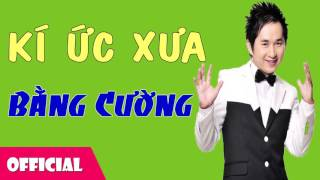 Ký Ức Xưa - Bằng Cường [Official Audio]