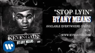 Repeat youtube video Kevin Gates - Stop Lyin (Official Audio)