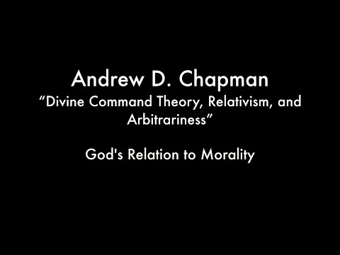 God's Relation to Morality (Chapman - Divine Command Theory, Relativism, and Arbitrariness)