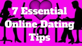 7 Essential Online Dating Tips