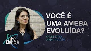Você é uma Ameba Evoluída?   Fé & Ciência   Episódio 04