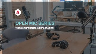 Open Mic Series - Video Conferencing Exploration