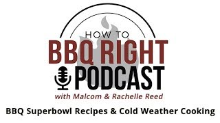 BBQ Superbowl Recipes and Cold Weather Cooking - HowToBBQRight Podcast S2E1