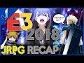 E3 2018 JRPG Recap