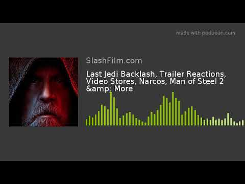 Last Jedi Backlash, Trailer Reactions, Video Stores, Narcos, Man of Steel 2 & More