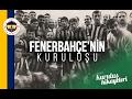 Fenerbahçe'nin Kuruluş Hikayesi | Kuruluş Hikayeleri #1  | Futbolun Hikayeleri
