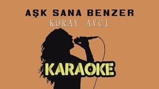 Koray Avcı - Aşk Sana Benzer (Karaoke Video)