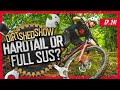 What's Faster - Hardtail Or Full Suspension? | Dirt Shed Show Ep. 241