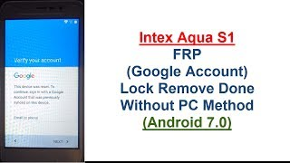 Intex Aqua S1 FRP (Google Account) Lock Remove Done Without PC Method (Android 7.0)
